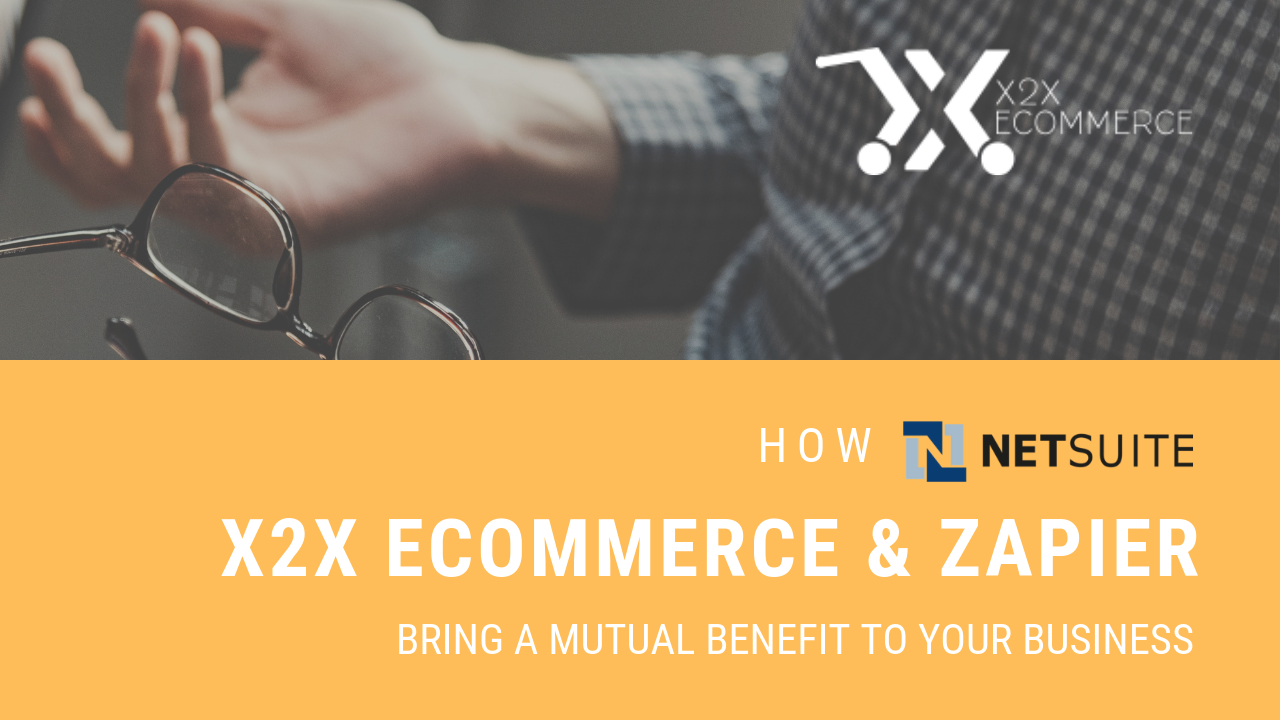 How NetSuite – x2x eCommerce – Zapier bring a mutual benefit for your business